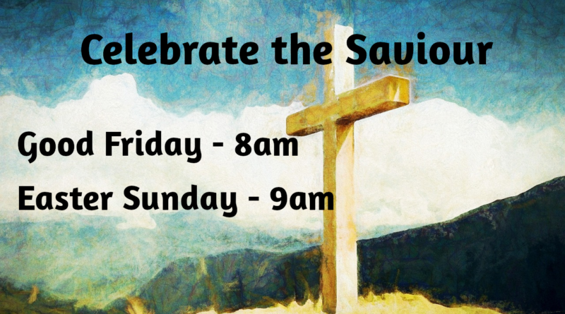 Good Friday 8am; Easter Sunday 9am